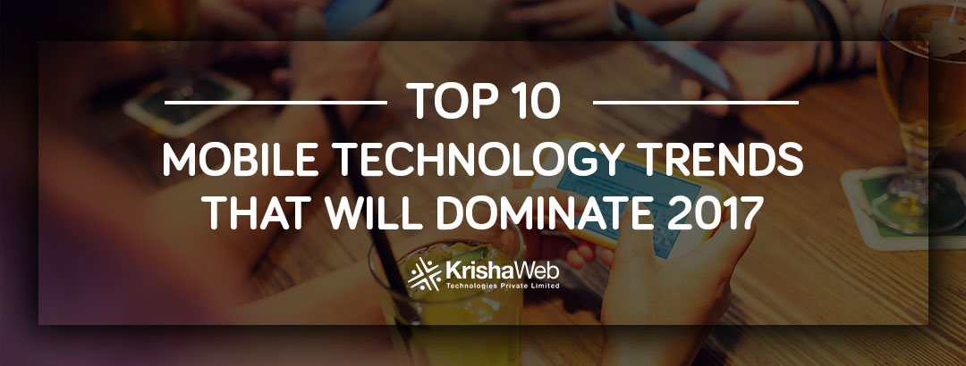 Top mobile tech trends for 2017