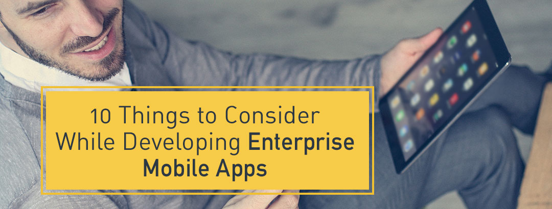 10 Things to consider when creating an Enterprise mobile app