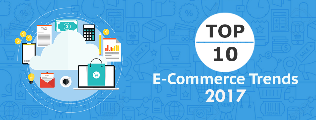 Top 10 E-Commerce trends that will impact retail in 2017