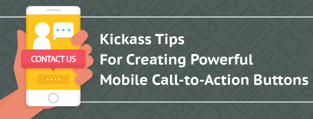 Kickass tips for creating powerful mobile call-to-action buttons